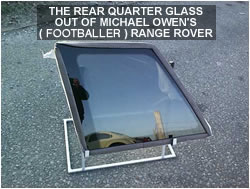 Rear quarter glass out of Michael Owens Range Rover